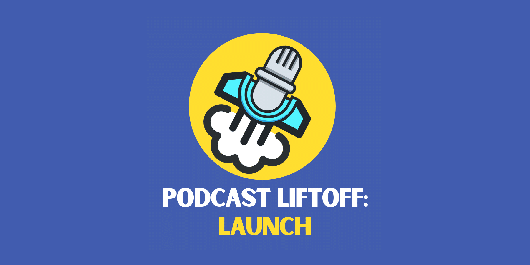 Podcast Liftoff - Launch